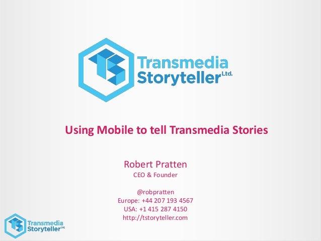 Robert PrattenCEO & Founder@robprattenEurope: +44 207 193 4567USA: +1 415 287 4150http://tstoryteller.comUsing Mobile to t...