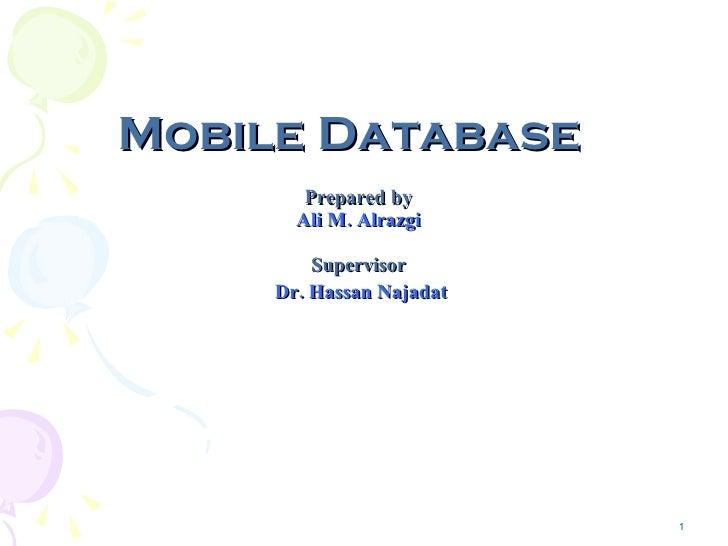 Mobile Database <ul><li>Prepared by  </li></ul><ul><li>Ali M. Alrazgi   </li></ul><ul><li>Supervisor  </li></ul><ul><li>Dr...