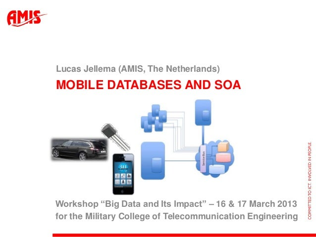 """Lucas Jellema (AMIS, The Netherlands)    MOBILE DATABASES AND SOA    Workshop """"Big Data and Its Impact"""" – 16 & 17 March 20..."""