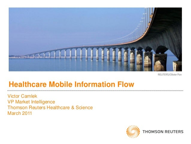 Healthcare Mobile Information FlowVictor CamlekVP Market IntelligenceThomson Reuters Healthcare & ScienceMarch 2011