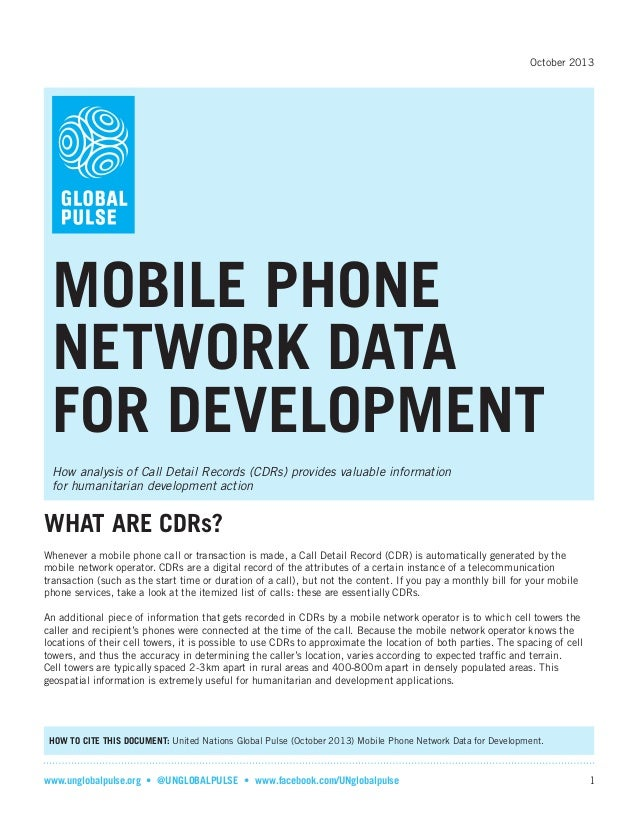October 2013  MOBILE PHONE NETWORK DATA FOR DEVELOPMENT How analysis of Call Detail Records (CDRs) provides valuable infor...