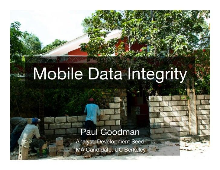 Mobile Data Integrity      Paul Goodman     Analyst, Development Seed     MA Candidate, UC Berkeley