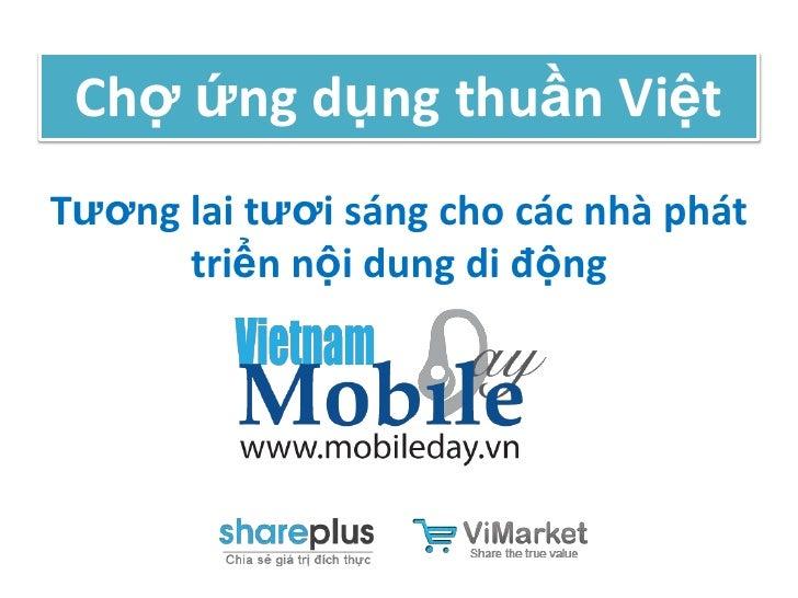 Chợ ứng dụng thuần ViệtTương lai tươi sáng cho các nhà phát      triển nội dung di động