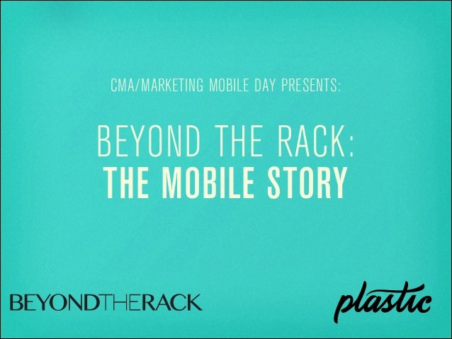 BEYOND THE RACK: THE MOBILE STORY CMA/MARKETING MOBILE DAY PRESENTS: