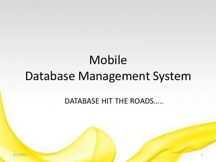 Mobile      Database Management System            DATABASE HIT THE ROADS…..9/3/2012                                1