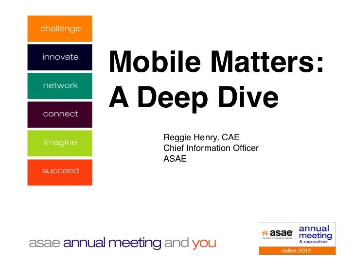 Mobile Matters:                 !A Deep Dive   Reggie Henry, CAE!   Chief Information Officer!   ASAE