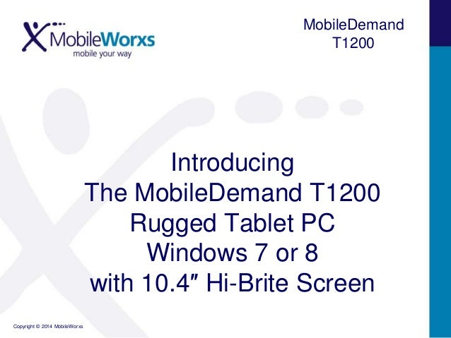 MobileDemand T1200  Introducing The MobileDemand T1200 Rugged Tablet PC Windows 7 or 8 with 10.4″ Hi-Brite Screen Copyrigh...
