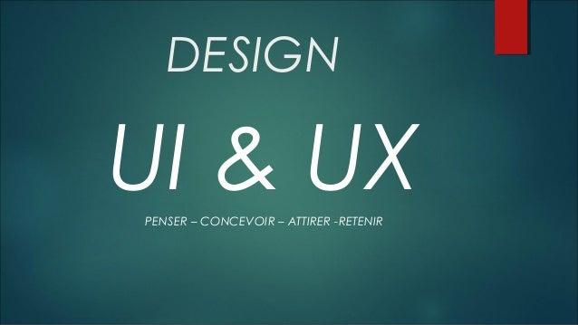 DESIGN UI & UXPENSER – CONCEVOIR – ATTIRER -RETENIR