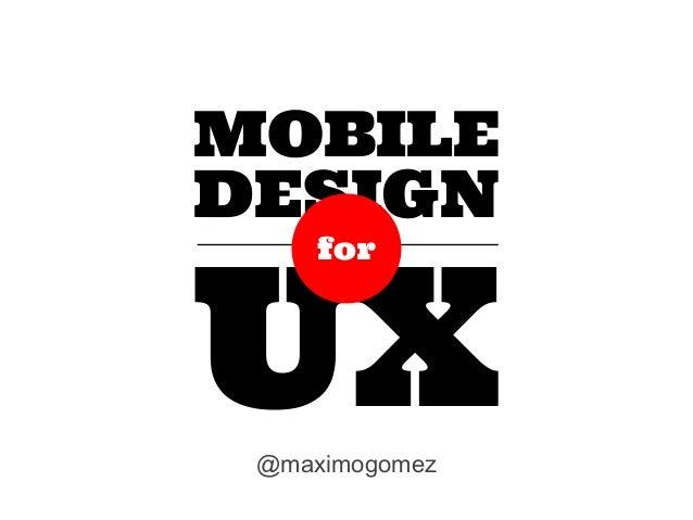MOBILE DESIGN  UX for  @maximogomez