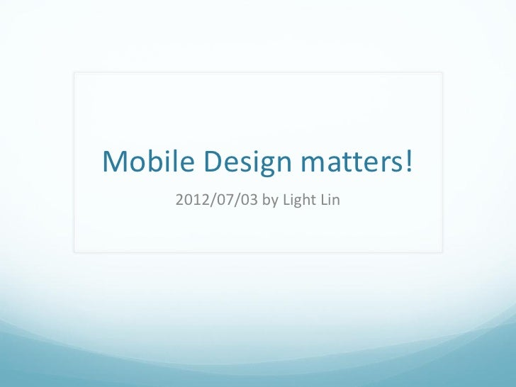 Mobile Design matters!     2012/07/03 by Light Lin