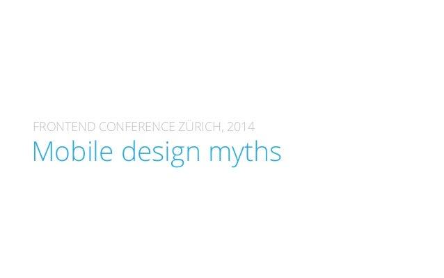 FRONTEND CONFERENCE ZÜRICH, 2014  HMEobYi!le design myths
