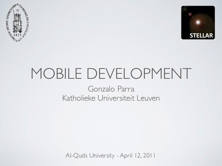 MOBILE DEVELOPMENT           Gonzalo Parra   Katholieke Universiteit Leuven    Al-Quds University - April 12, 2011