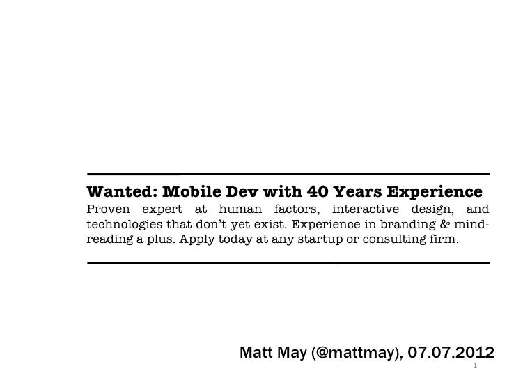 Wanted: Mobile Dev with 40 Years ExperienceProven expert at human factors, interactive design, andtechnologies that don't ...