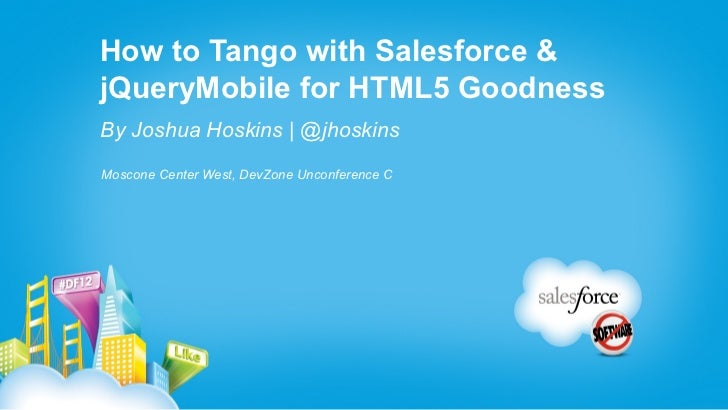 How to Tango with Salesforce &jQueryMobile for HTML5 GoodnessBy Joshua Hoskins | @jhoskinsMoscone Center West, DevZone Unc...