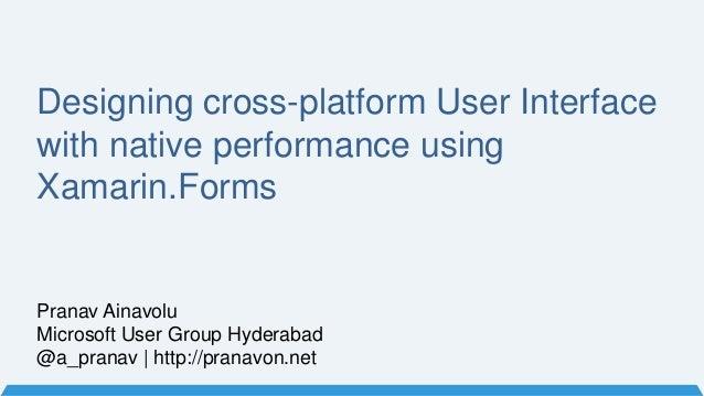 Pranav Ainavolu Microsoft User Group Hyderabad @a_pranav | http://pranavon.net Designing cross-platform User Interface wit...