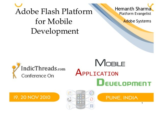 1 Adobe Flash Platform for Mobile Development Hemanth Sharma Adobe Systems Platform Evangelist