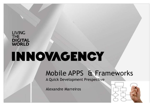 Mobile APPS & Frameworks A Quick Development Prespective Alexandre Marreiros