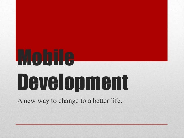 Mobile Development A new way to change to a better life.