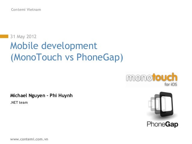 Contemi Vietnam31 May 2012Mobile development(MonoTouch vs PhoneGap)Michael Nguyen – Phi Huynh.NET teamwww.contemi.com.vn