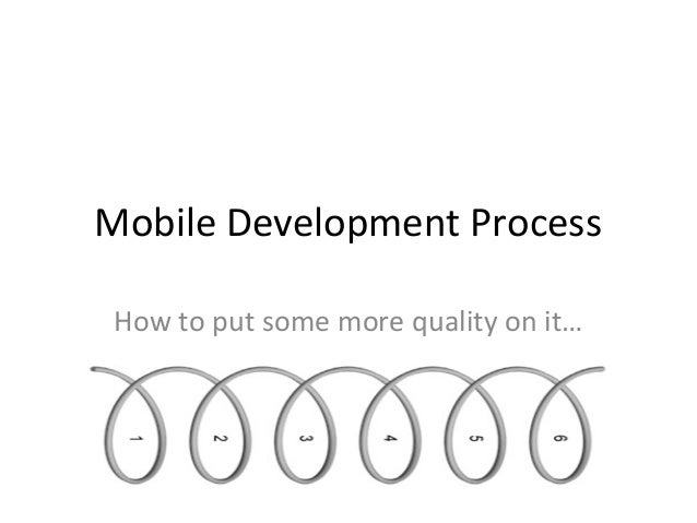 Mobile Development Process How to put some more quality on it…