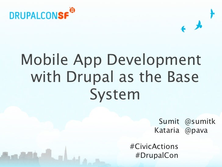 Mobile App Development  with Drupal as the Base          System                      Sumit @sumitk                     Kat...