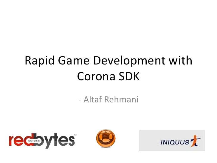 Rapid Game Development with Corona SDK<br />- Altaf Rehmani<br />