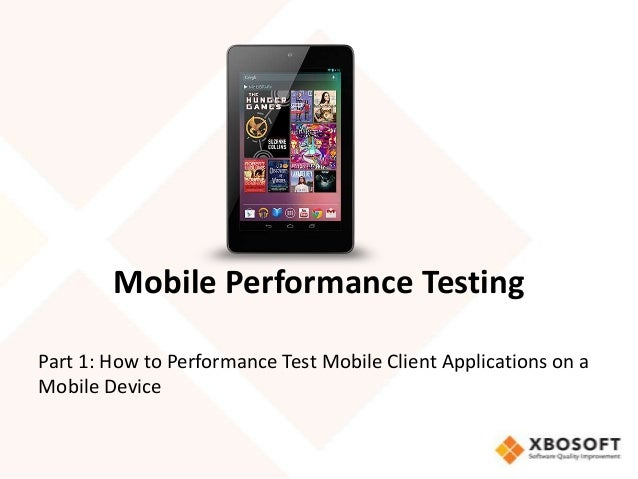 Mobile Performance TestingPart 1: How to Performance Test Mobile Client Applications on aMobile Device