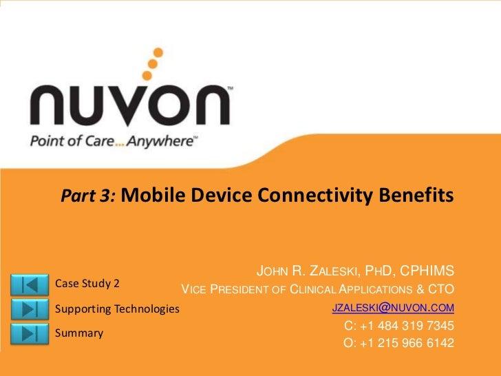 Part 3: Mobile Device Connectivity Benefits                                   JOHN R. ZALESKI, PHD, CPHIMSCase Study 2    ...