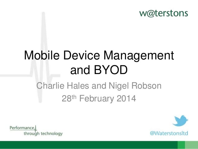 Mobile Device Management and BYOD Charlie Hales and Nigel Robson 28th February 2014