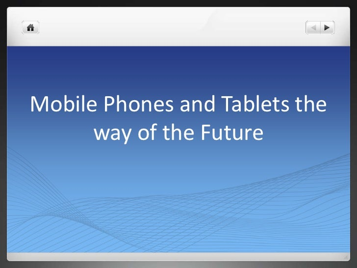 Mobile Phones and Tablets the way of the Future<br />