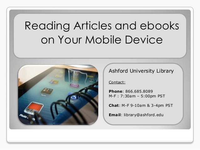 Reading Articles and ebooks  on Your Mobile Device              Ashford University Library              Contact:          ...