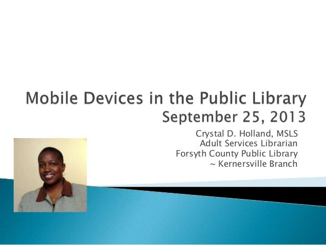 Crystal D. Holland, MSLS Adult Services Librarian Forsyth County Public Library ~ Kernersville Branch