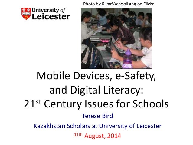 Mobile Devices, e-Safety, and Digital Literacy: 21st Century Issues for Schools Terese Bird Kazakhstan Scholars at Univers...