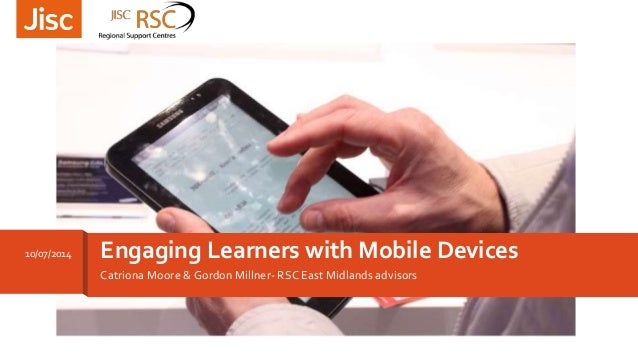 Catriona Moore & Gordon Millner- RSC East Midlands advisors Engaging Learners with Mobile Devices10/07/2014