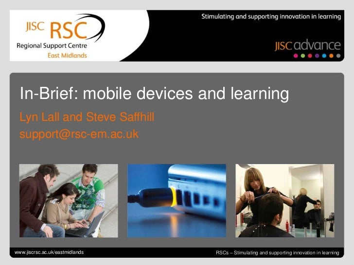 In-Brief: mobile devices and learning  Lyn Lall and Steve Saffhill  support@rsc-em.ac.ukGo to View > Header & Footer to ed...