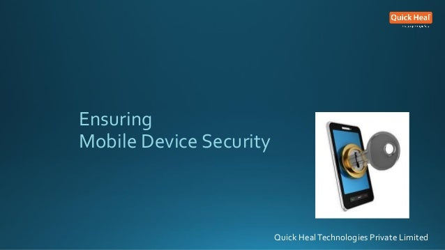 Ensuring Mobile Device Security Quick HealTechnologies Private Limited