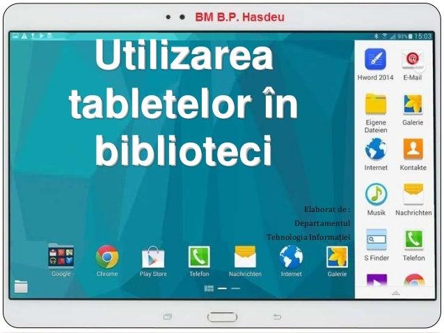 Elaborat de : Departamentul Tehnologia Informației Utilizarea tabletelor în biblioteci