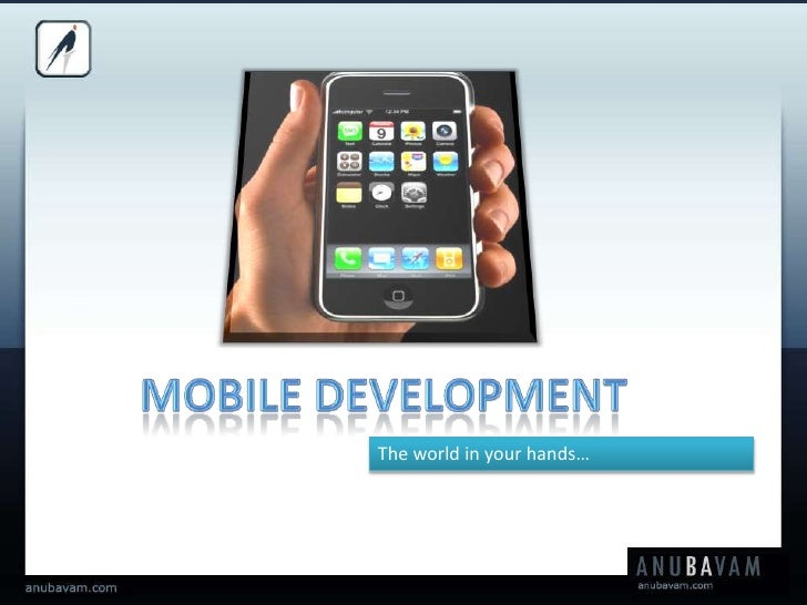 MOBILE DEVELOPMENT<br />The world in your hands…<br />