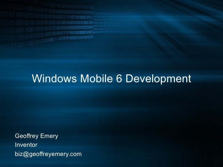 Windows Mobile 6 Development Geoffrey Emery Inventor [email_address]