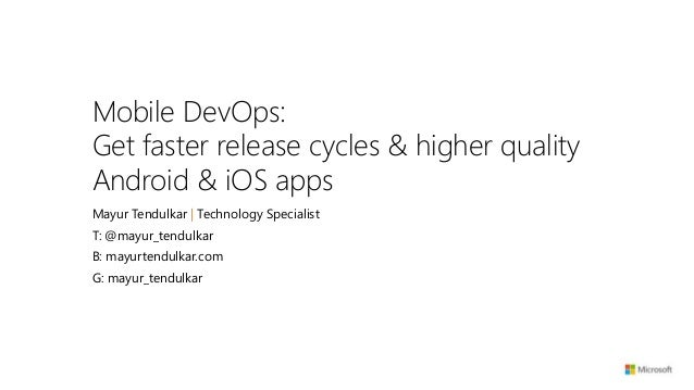Mobile DevOps: Get faster release cycles & higher quality Android & iOS apps Mayur Tendulkar | Technology Specialist T: @m...
