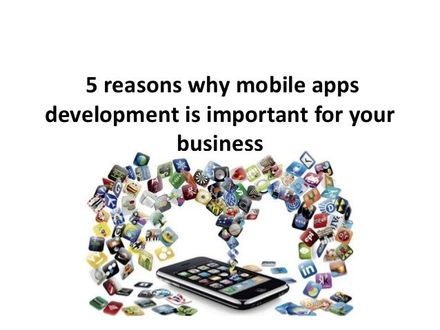 5 Reasons Why Mobile apps are important for business