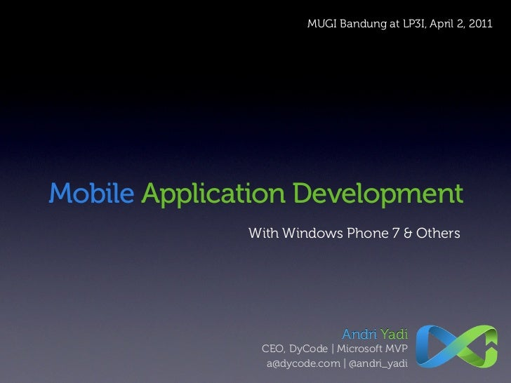 MUGI Bandung at LP3I, April 2, 2011Mobile Application Development              With Windows Phone 7 & Others              ...