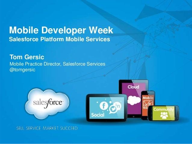 Mobile Developer WeekSalesforce Platform Mobile ServicesTom GersicMobile Practice Director, Salesforce Services@tomgersic
