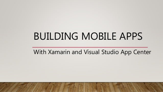 Building Mobile Apps With Xamarin and Visual Studio App Center