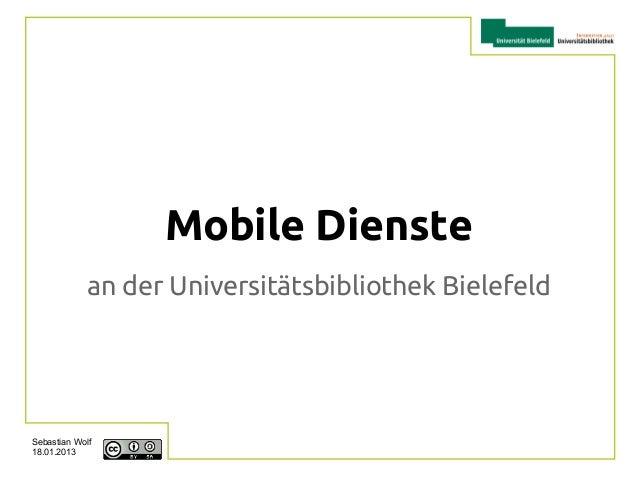 Mobile Dienste             an der Universitätsbibliothek BielefeldSebastian Wolf18.01.2013