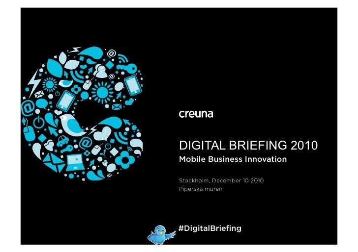DIGITAL BRIEFING 2010Mobile Business InnovationStockholm, December 10 2010Piperska muren#DigitalBriefing