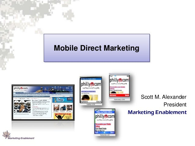 Mobile Direct Marketing  Scott M. Alexander President Marketing Enablement