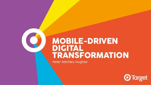 MOBILE-DRIVEN DIGITAL  TRANSFORMATION Peter Mitchley-Hughes
