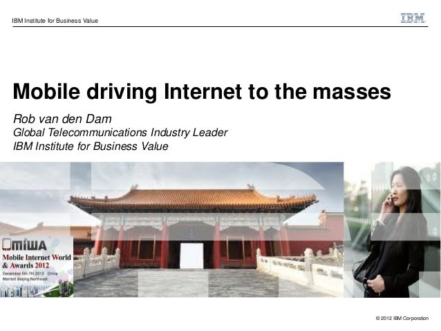 IBM Institute for Business ValueMobile driving Internet to the massesRob van den DamGlobal Telecommunications Industry Lea...