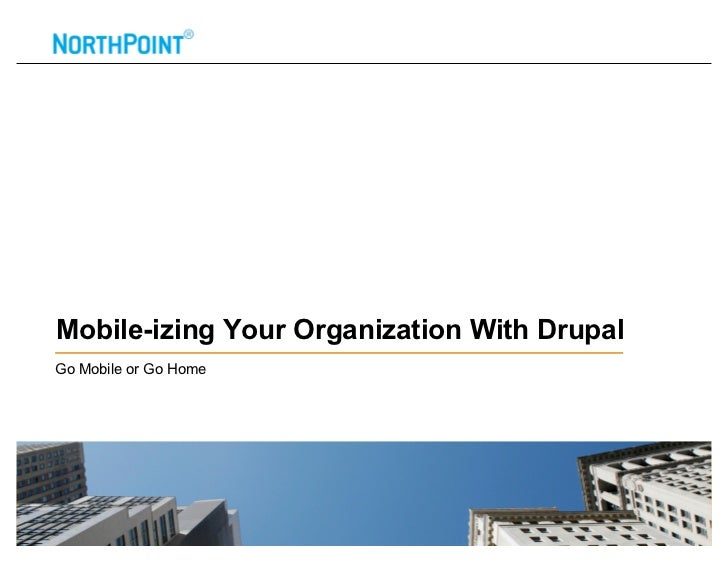 Mobile-izing Your Organization With DrupalGo Mobile or Go Home                                             0